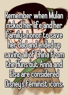Remember when Mulan risked her life and her family's honor to save her dad and ended up saving all of China from the Huns but Anna and Elsa are considered Disney's feminist icons. Mulan is awesome Humour Disney, Funny Disney Memes, Disney Jokes, Disney Facts, Funny Memes, Funniest Memes, Hilarious, Walt Disney, Disney Fun