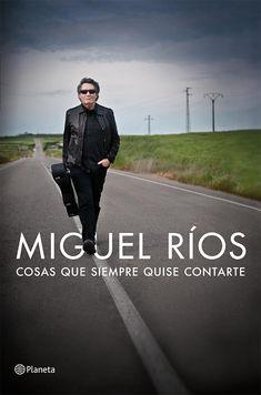 """""""Cosas que siempre quise contarte"""" (MIGUEL RÍOS).  Se rebeló infatigablemente contra su destino, reinventándose cada tanto y buscando ser él mismo (el que quería ser a cada instante) ▸http://www.miguel-rios.com/"""