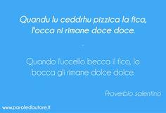 Quandu lu ceddrhu pizzica la fica, l'occa ni rimane doce doce. #Salento #Proverbi