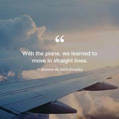 """With the plane,We learned to move in straight lines"".- Antoine de Saint-Exupery #Plane #DreamHigh #DreamtoFly #Inspiration #AviationIndustry #CabinCrewAcademy"