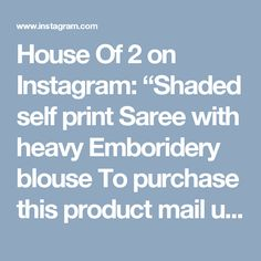 "House Of 2 on Instagram: ""Shaded self print Saree with heavy Emboridery blouse To purchase this product mail us at houseof2@live.com  or whatsapp us on +919833411702…"""
