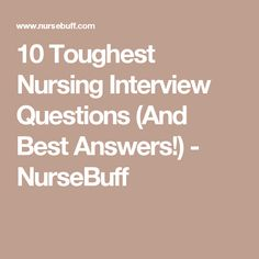 10 Toughest Nursing Interview Questions (And Best Answers!) - NurseBuff