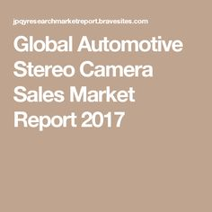 Global Automotive Stereo Camera Sales Market Report 2017