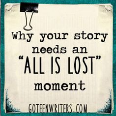 """If there's one scene you need to set up a satisfying conclusion for your story, it's your main character's """"all is lost"""" moment."""
