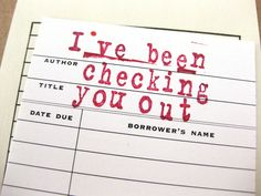 'I've been checking you out' library card valentine.