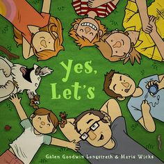 YES, LET'S by Galen Goodwin Longstreth and Maris Wicks. A fantastic picture book with gorgeous, vivid illustrations about a family spending the day in the great outdoors! The perfect book to get the kids moving...