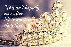 This isn't Happily Ever After. It's so Much More Than That. -The Selection: The One by Kiera Cass