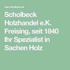 Scholbeck Holzhandel e.K. Freising, seit 1840 Ihr Spezialist in Sachen Holz