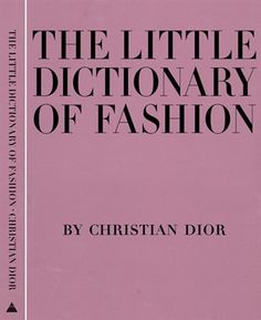 The Little Dictionary of Fashion : A Guide to Dress Sense for Every Woman by Christian Dior Hardcover) for sale online Date, Noble Books, What To Wear To A Wedding, Fashion Dictionary, Fashion Books, Dior Fashion, Fashion 101, Fashion History, Fashion Styles