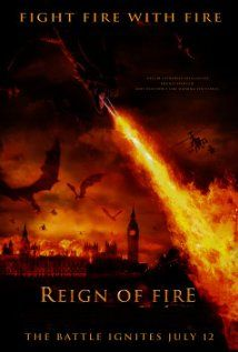 Reign of Fire. Two thumbs up!
