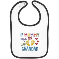 If Mommy Says No Ask Grandad- Embroidered Infant Bib