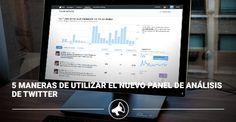 5 Maneras de utilizar el nuevo panel de análisis de #Twitter
