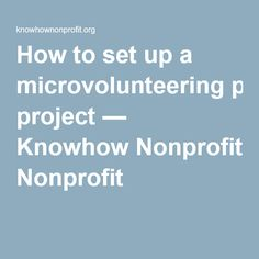 How to set up a microvolunteering project — Knowhow Nonprofit