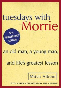 Tuesdays with Morrie by Mitch Albom- I haven't read the book, but I LOVED the movie. This Is A Book, I Love Books, Great Books, The Book, Books To Read, My Books, Mitch Albom, Tuesdays With Morrie, Movies