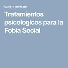 Tratamientos psicologicos para la Fobia Social