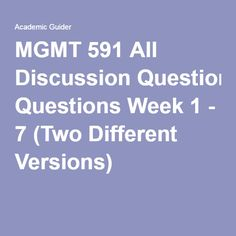 MGMT 591 All Discussion Questions Week 1 - 7 (Two Different Versions).