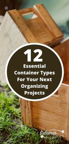12 Essential Container Types For Your Next Organizing Projects box and title of post - home organizing products to use - containers to use in organizing home