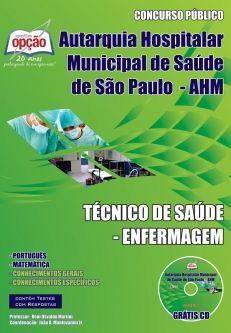 Apostila Concurso Autarquia Hospitalar Municipal de São Paulo (AHM) TÉCNICO DE SAÚDE - ENFERMAGEM AUXILIAR TÉCNICO DE SAÚDE - ENFERMAGEM ASSISTENTE DE GESTÃO DE POLÍTICAS PÚBLICAS AGENTE DE APOIO ‐ ARMAZENAGEM.