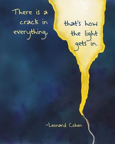 """Leonard Cohen inspirational quote """"There is a crack in everything, that's how…"""