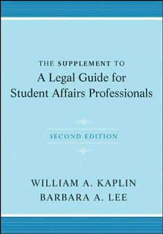 The Supplement to A Legal Guide for Student Affairs Professionals by William A. Kaplin. $22.00. Publisher: Jossey-Bass; 2 edition (August 10, 2011). 144 pages