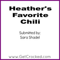 Slow Cooker Heathers Favorite Chili