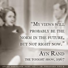 """Ayn Rand """" My views will probably be the norm in the future but not right now."""" 1967"""