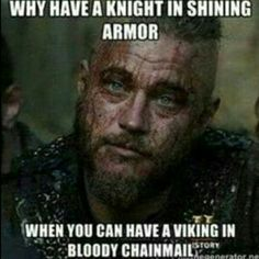 The shining armor always bothered me. Means the Knight hasn't seen battle. That Viking is a survivor