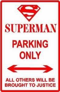 SUPERMAN PARKING ONLY hero cartoon sign by Texsign, http://www.amazon.com/dp/B00095NO4A/ref=cm_sw_r_pi_dp_D1A-rb15ATM89