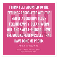 Running...Empty, clean, worn out, and sweat -- purged. I love the good ache of muscles that have done me proud.