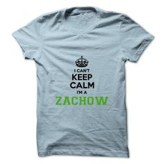 Cool I cant keep calm Im a Zachow Shirts & Tees #tee #tshirt #named tshirt #hobbie tshirts #zachow
