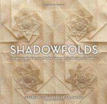 """""""Shadowfolds: Surprisingly Easy-to-Make Geometric Designs in Fabric"""" By Jeffrey Rutzky, Chris K. Palmer"""