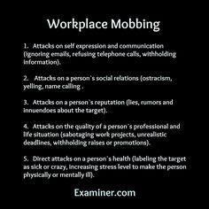 Workplace mobbing is a type of bullying where more than one person commits egregious acts to control, harm and eliminate a targeted individual in the workplace.