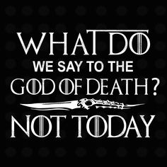 What do we say to the god of death svg, Not today svg, Mother of dragons svg, Ga. Game Of Thrones Tattoo, Game Of Thrones Poster, Got Game Of Thrones, Game Of Thrones Quotes, Game Of Thrones Funny, Sansa Stark, Death Tattoo, Gaming Tattoo, Dragon Games
