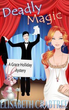 Deadly Magic (A Grace Holliday Cozy Mystery, Book 1) by Elisabeth Crabtree, http://www.amazon.com/dp/B00A1N2F5Y/ref=cm_sw_r_pi_dp_q-QGsb0MA7N43