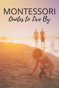 My All-Time Favorite Montessori Quotes to Live By You have heard me talk about Montessori as a lifestyle in every learning environment no matter if at home