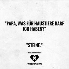 """""""Papa, was für Haustiere darf ich haben?"""" """"Steine."""""""