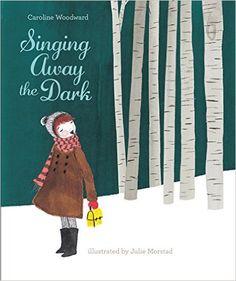 Singing Away the Dark: Caroline Woodward, Julie Morstad: 9781772290196…