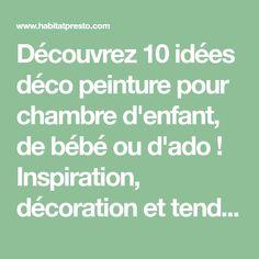 Découvrez 10 idées déco peinture pour chambre d'enfant, de bébé ou d'ado! Inspiration, décoration et tendances!