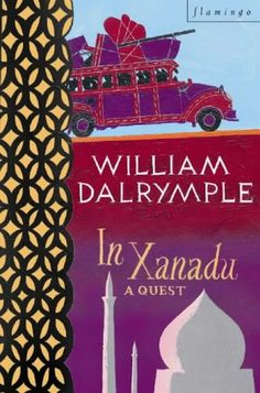 """In Xanadu: A Quest"" by William Dalrymple (a favorite travel narrative)"