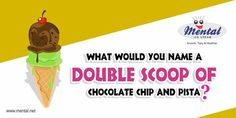 Flavor Team-Up: What would you name a double scoop of Chocolate Chip and Pista?