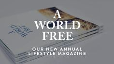 """A World Free • Abide: Vol. 1 Our first ever annual lifestyle magazine! As one reader said """"The magazine is stunning, provocative, informative—very powerful and engaging."""" Dive deeper into the pure life with us!"""