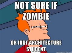 not sure if zombie / or just architecture student