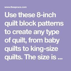 Use these 8-inch quilt block patterns to create any type of quilt, from baby quilts to king-size quilts. The size is perfect for block swaps.
