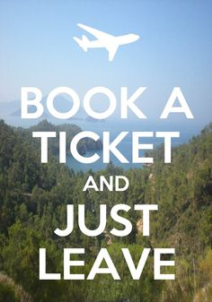 Book a ticket and just leave. http://media-cache9.pinterest.com/upload/163396292700576597_UpfavffS_f.jpg ditamoria typografie posters