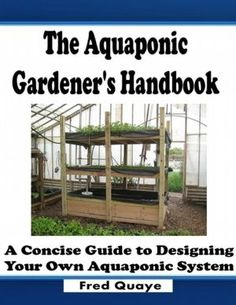 A guide to understanding an aquaponics system and how it will suit your needs and useful tips to create a successful system.