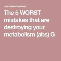 The 5 WORST mistakes that are destroying your metabolism (abs) G