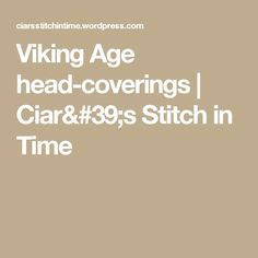Viking Age head-coverings | Ciar's Stitch in Time