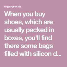 When you buy shoes, which are usually packed in boxes, you'll find there some bags filled with silicon dioxide or silica. Silica gel packets are used to absorb moisture and keep the shoes dry. However, the majority of people, after opening the shoe box, will throw them away, as they don't know something that you are going to learn in this article.