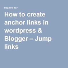 How to create anchor links in wordpress & Blogger – Jump links
