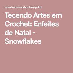 Tecendo Artes em Crochet: Enfeites de Natal - Snowflakes